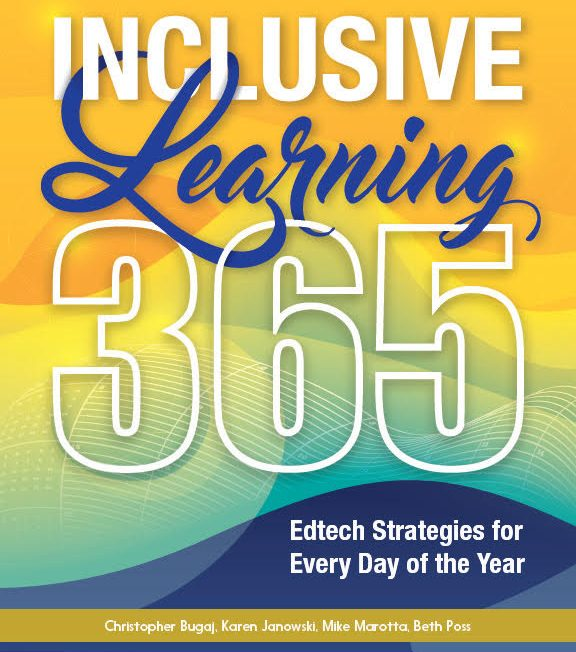 Book cover for Inclusive Learning 365: Edtech Strategies for Every Day of the Year. Authors: Christopher Bugaj, Karen Janowski, Mike Marotta, Beth Poss